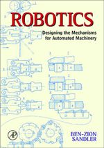 Robotics : Designing the Mechanisms for Automated Machinery - Ben Zion Sandler