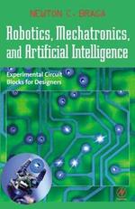 Robotics, Mechatronics, and Artificial Intelligence : Experimental Circuit Blocks for Designers - Newton C. Braga