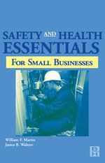 Safety and Health Essentials : OSHA Compliance for Small Businesses - William Martin