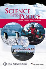 Science into Policy : Global Lessons from Antarctica - Paul Arthur Berkman