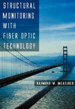 Structural Monitoring with Fiber Optic Technology - Raymond M. Measures