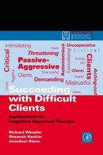 Succeeding with Difficult Clients : Applications of Cognitive Appraisal Therapy - Richard L. Wessler