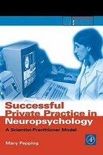 Successful Private Practice in Neuropsychology : A Scientist-Practitioner Model - Mary Pepping