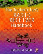 The Technician's Radio Receiver Handbook : Wireless and Telecommunication Technology - Joseph Carr