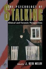 The Psychology of Stalking : Clinical and Forensic Perspectives