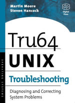 Tru64 UNIX Troubleshooting : Diagnosing and Correcting System Problems - Martin Moore