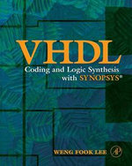 VHDL Coding and Logic Synthesis with Synopsys : Coding and Logic Synthesis With Synopsys - Weng Fook Lee