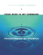 Your Wish is My Command : Programming By Example - Henry Lieberman