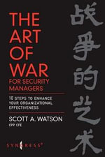 The Art of War for Security Managers : 10 Steps to Enhancing Organizational Effectiveness - Scott Watson