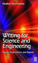 Writing for Science and Engineering : Papers, Presentations and Reports: Papers, Presentations and Reports - Heather Silyn-Roberts