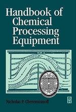 Handbook of Chemical Processing Equipment - Nicholas P Cheremisinoff