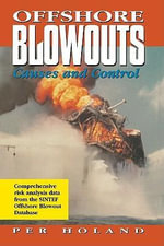 Offshore Blowouts : Causes and Control: Causes and Control - Ph.D., Per Holland
