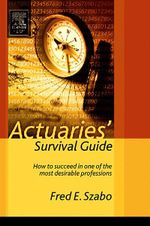 Actuaries' Survival Guide : How to Succeed in One of the Most Desirable Professions - Fred Szabo