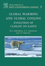 Global Warming and Global Cooling : Evolution of Climate on Earth - O.G. Sorokhtin