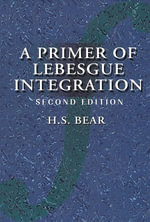 A Primer of Lebesgue Integration - H. S. Bear