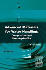 Advanced Materials for Water Handling : Composites and Thermoplastics: Composites and Thermoplastics - D.V. Scott