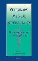 Veterinary Medical Specialization : Bridging Science and Medicine: Bridging Science and Medicine