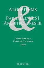 Algorithms and Parallel VLSI Architectures III : proceedings of the International Workshop, Algorithms and Parallel VLSI Architectures III, Leuven, Belgium, August 29-31, 1994