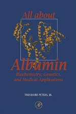 All About Albumin : Biochemistry, Genetics, and Medical Applications - Jr., Theodore Peters