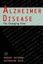 Alzheimer Disease : The Changing View: The Changing View - Robert Katzman