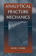 Analytical Fracture Mechanics - David J. Unger