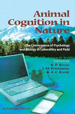 Animal Cognition in Nature : The Convergence of Psychology and Biology in Laboratory and Field - Russell P. Balda