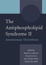 The Antiphospholipid Syndrome II : Autoimmune Thrombosis - Jean-Charles Piette