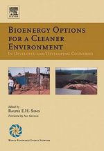 Bioenergy Options for a Cleaner Environment : in Developed and Developing Countries: in Developed and Developing Countries - Ralph E.H. Sims