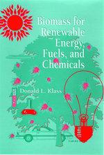 Biomass for Renewable Energy, Fuels, and Chemicals - Donald L. Klass