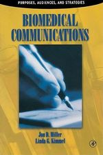 Biomedical Communications : Purpose, Audience, and Strategies - Jon D. Miller