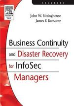 Business Continuity and Disaster Recovery for InfoSec Managers - PhD, CISM, John Rittinghouse