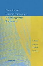 Ceramics and Ceramic Composites : Materialographic Preparation: Materialographic Preparation - G. Elssner