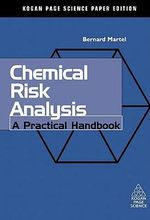 Chemical Risk Analysis : A Practical Handbook - Bernard Martel