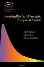 Computing Risk for Oil Prospects : Principles and Programs: Principles and Programs - J.W. Harbaugh