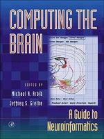 Computing the Brain : A Guide to Neuroinformatics