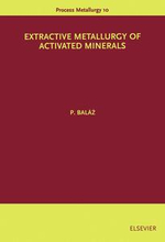 Extractive Metallurgy of Activated Minerals - P. Baláž