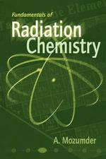 Fundamentals of Radiation Chemistry - A. Mozumder