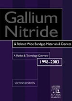 Gallium Nitride and Related Wide Bandgap Materials & Devices. A Market and Technology Overview 1998-2003 : a market and technology overview 1998-2003