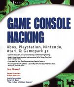 Game Console Hacking : Xbox, PlayStation, Nintendo, Game Boy, Atari, & Sega - Joe Grand