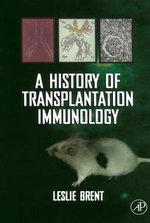 A History of Transplantation Immunology - Leslie Brent