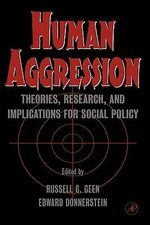 Human Aggression : Theories, Research, and Implications for Social Policy