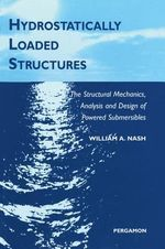 Hydrostatically Loaded Structures : The Structural Mechanics, Analysis and Design of Powered Submersibles - W.A. Nash