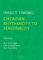 Insect Timing : Circadian Rhythmicity to Seasonality: Circadian Rhythmicity to Seasonality