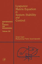 Lyapunov Matrix Equation in System Stability and Control : Mathematics in Science and Engineering V195 - Zoran Gajic