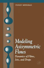 Modeling Axisymmetric Flows : Dynamics of Films, Jets, and Drops - Stanley Middleman