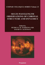 Multi-Wavelength Observations of Coronal Structure and Dynamics : Yohkoh 10th Anniversary Meeting : proceedings of the COSPAR Colloquium held in Kona, Hawaii, USA, 20-24 January 2002 - Penny Martens
