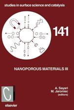 Nanoporous Materials III : Proceedings of the 3rd International Symposium on Nanoporous Materials, Ottawa, Ontario, Canada, June 12-15, 2002 - Abdel Sayari