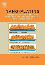 Nano Plating - Microstructure Formation Theory of Plated Films and a Database of Plated Films : Microstructure Control Theory of Plated Film and Data Base of Plated Film Microstructure - Tohru Watanabe