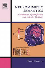 Neuromimetic Semantics : Coordination, quantification, and collective predicates - Harry Howard
