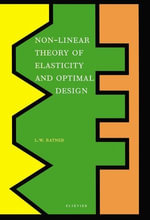 Non-Linear Theory of Elasticity and Optimal Design : How to Build Safe Economical Machines and Structures, How to Build Proven Reliable Physical Theory - L.W. Ratner